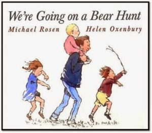 •	We're All Going On A Bear Hunt, by Michael Rosen and Helen Oxenbury